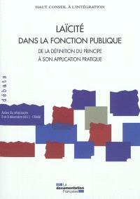 Laïcité dans la fonction publique : de la définition du principe à son application pratique : actes du séminaire, 8 et 9 décembre 2011, CNAM
