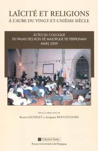 Laïcité et religions à l'aube du vingt-et-unième siècle : actes du colloque, Palais des Rois de Majorque de Perpignan, mars 2009