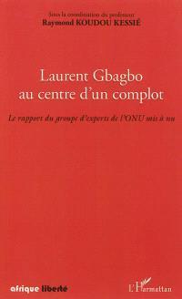 Laurent Gbagbo au centre d'un complot : le rapport du groupe d'experts de l'ONU mis à nu