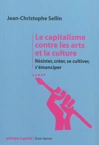 Le capitalisme contre les arts et la culture : résister, créer, se cultiver, s'émanciper