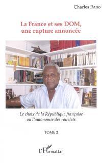 Le choix de la République française ou L'autonomie des roitelets. Volume 2, La France et ses DOM, une rupture annoncée