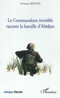 Le commandant invisible raconte la bataille d'Abidjan