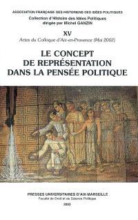 Le concept de représentation dans la pensée politique : actes du colloque d'Aix-en-Provence, 2-3 mai 2002