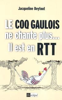 Le coq gaulois ne chante plus, il est en RTT