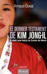 Le dernier testament de Kim Jong-iI : il était une foi(s) la Corée du Nord : document