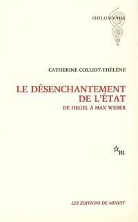 Le désenchantement de l'Etat : de Hegel à Max Weber