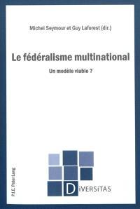 Le fédéralisme multinational : un modèle viable ?