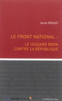 Le Front national : le hussard brun contre la République