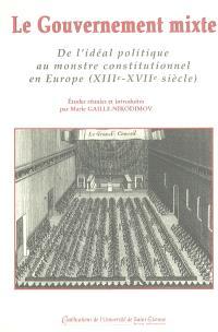 Le gouvernement mixte : de l'idéal politique au monstre constitutionnel en Europe (XIIIe-XVIIe siècle)
