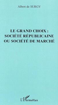 Le grand choix : société républicaine ou société de marché