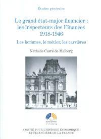 Le grand état-major financier : les inspecteurs des Finances 1918-1946 : les hommes, le métier, les carrières