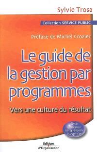 Le guide de la gestion par programmes : vers une culture de résultat