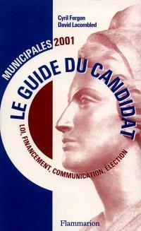 Le guide du candidat : municipales 2001