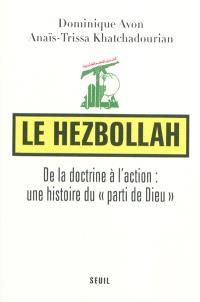 Le Hezbollah : de la doctrine à l'action : une histoire du parti de Dieu