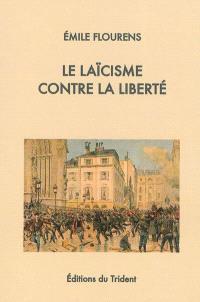 Le laïcisme contre la liberté : la Liberté de l'esprit humain, pourquoi l'Eglise de France triomphera de la persécution