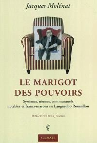 Le marigot des pouvoirs : systèmes, notables, réseaux, communautés et francs-maçons en Languedoc-Roussillon : enquête