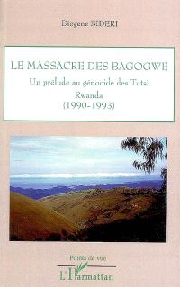 Le massacre des Bagogwe : un prélude au génocide des Tutsi : Rwanda (1990-1993)