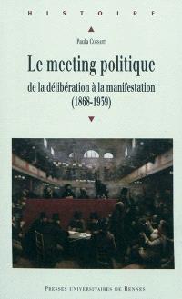 Le meeting politique : de la délibération à la manifestation (1868-1939)