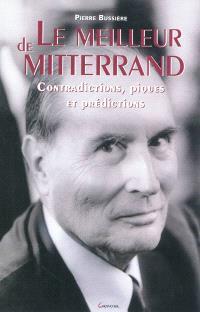 Le meilleur de Mitterrand : contradictions, piques et prédictions