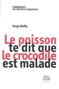 Le poisson te dit que le crocodile est malade : chroniques des élections congolaises