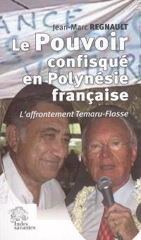 Le pouvoir confisqué en Polynésie française : l'affrontement Temaru-Flosse