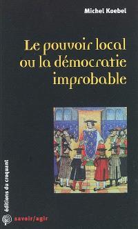 Le pouvoir local ou La démocratie improbable