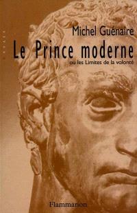 Le prince moderne ou Les limites de la volonté