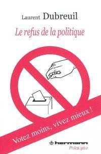Le refus de la politique : votez moins, vivez mieux !