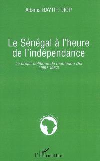Le Sénégal à l'heure de l'indépendance : le projet politique de Mamadou Dia (1957-1962)