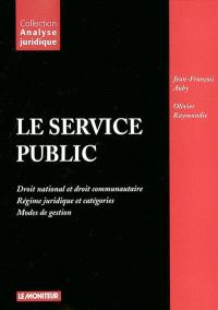Le service public : droit national et droit communautaire, régime juridique et catégories, modes de gestion