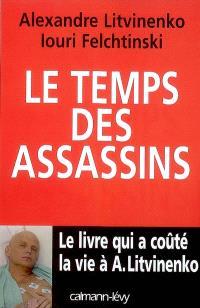Le temps des assassins : le livre qui a coûté la vie à A. Litvinenko