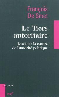 Le Tiers autoritaire : essai sur la nature de l'autorité politique
