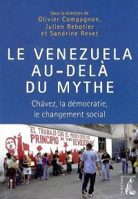 Le Venezuela au-delà du mythe : Chavez, la démocratie, le changement social