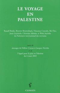 Le voyage en Palestine : de la délégation du Parlement international des écrivains en réponse à un appel de Mahmoud Darwish : avec des messages de Hélène Cixous et Jacques Derrida. Suivi de L'appel pour la paix en Palestine du 6 mars 2002