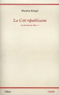 Les chemins de l'Etat. Volume 4, La cité républicaine : essai pour une philosophie politique