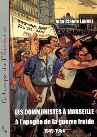 Les communistes à Marseille à l'apogée de la guerre froide, 1949-1954
