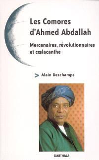 Les Comores d'Ahmed Abdallah : mercenaires, révolutionnaires et coelacanthe