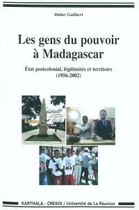 Les gens du pouvoir à Madagascar : Etat postcolonial, légitimités et territoire (1956-2002)