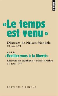 Les grands discours, Le temps est venu : discours de Nelson Mandela lors de son investiture à la présidence de la République démocratique d'Afrique du Sud, 10 mai 1994. Suivi de Eveillez-vous à la liberté : discours radiodiffusé du Premier ministre indien Jawaharlal Pandit Nehru, à l'occasion de l'accès à l'indépendance de l'Inde, 14 août 1947