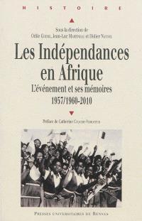Les indépendances en Afrique : l'événement et ses mémoires : 1957-1960 à 2010