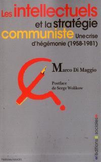 Les intellectuels et la stratégie communiste : une crise d'hégémonie (1958-1981)