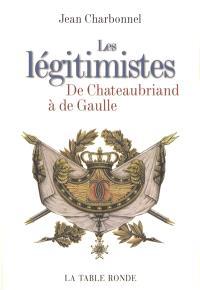 Les légitimistes : de Chateaubriand à de Gaulle