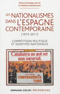 Les nationalismes dans l'Espagne contemporaine (1975-2011) : compétition politique et identités nationales