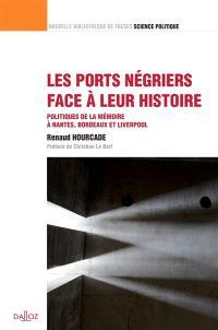 Les ports négriers face à leur histoire : politiques de la mémoire à Nantes, Bordeaux et Liverpool