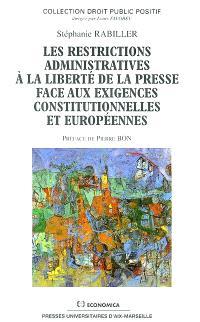 Les restrictions administratives à la liberté de la presse face aux exigences constitutionnelles et européennes