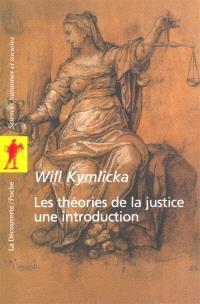 Les théories de la justice : une introduction : libéraux, utilitaristes, libertariens, marxistes, communautariens, féministes...