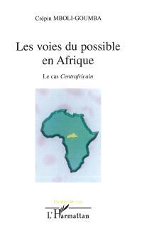 Les voies du possible en Afrique : le cas centrafricain