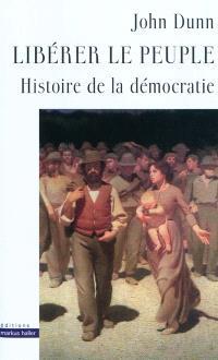 Libérer le peuple : histoire de la démocratie