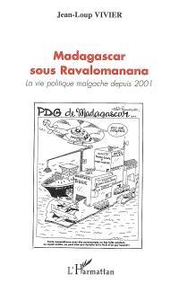 Madagascar sous Ravalomanana : la vie politique malgache depuis 2001