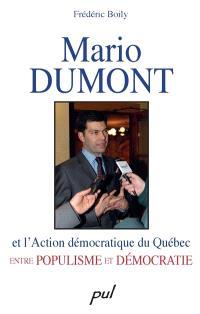 Mario Dumont et l'Action démocratique du Québec  : entre populisme et démocratie